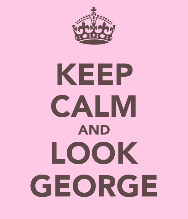 KEEP CALM AND LOOK GEORGE
