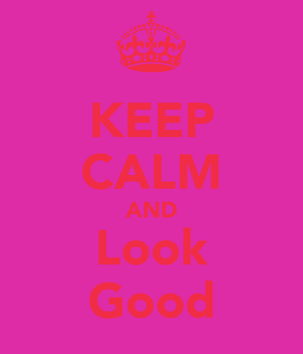 KEEP CALM AND Look Good