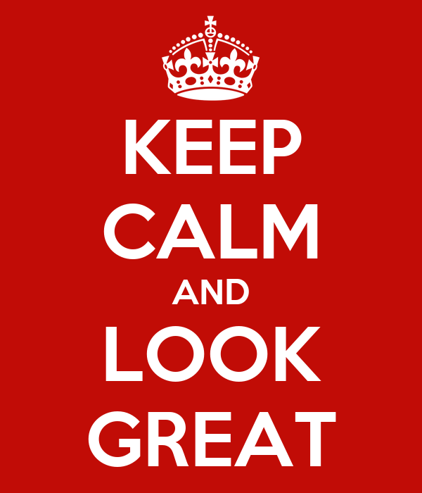 KEEP CALM AND LOOK GREAT