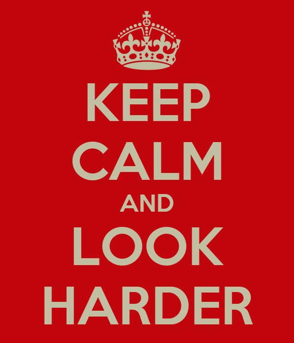 KEEP CALM AND LOOK HARDER
