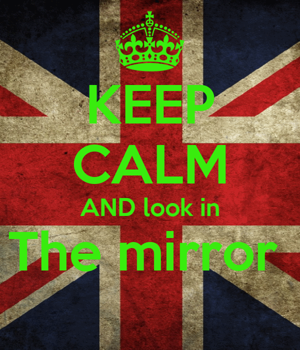 KEEP CALM AND look in The mirror