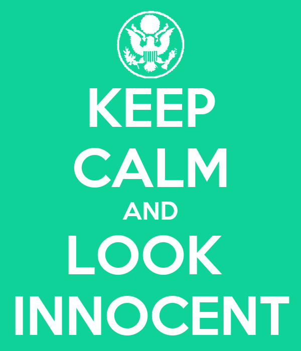 KEEP CALM AND LOOK  INNOCENT