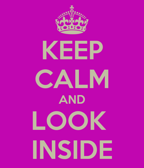 KEEP CALM AND LOOK  INSIDE