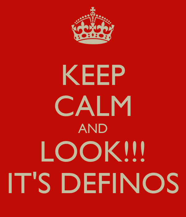 KEEP CALM AND LOOK!!! IT'S DEFINOS