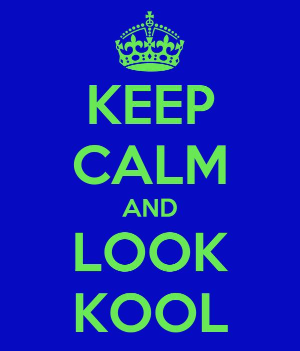 KEEP CALM AND LOOK KOOL