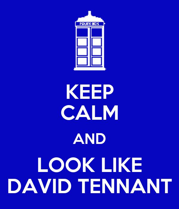 KEEP CALM AND LOOK LIKE DAVID TENNANT