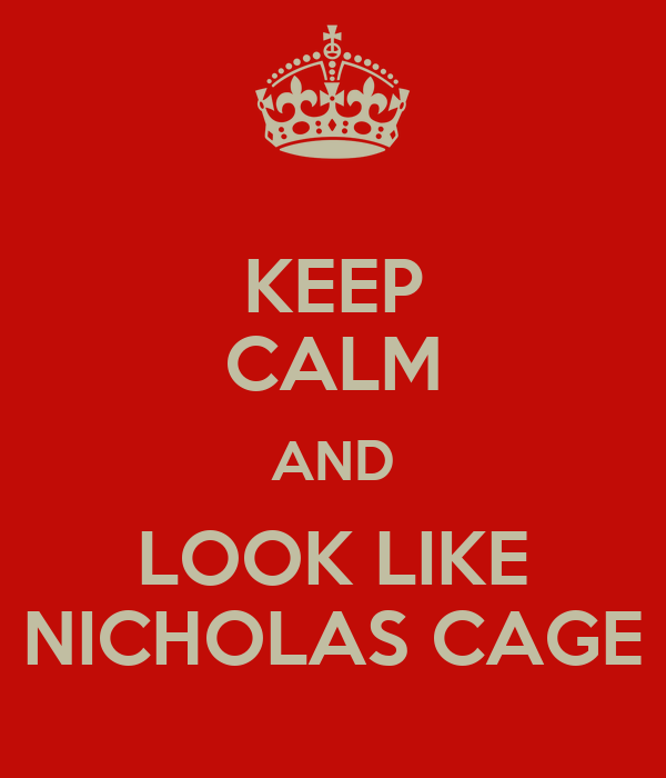 KEEP CALM AND LOOK LIKE NICHOLAS CAGE