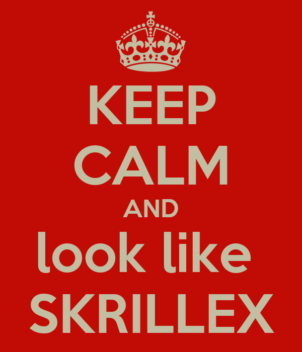 KEEP CALM AND look like  SKRILLEX