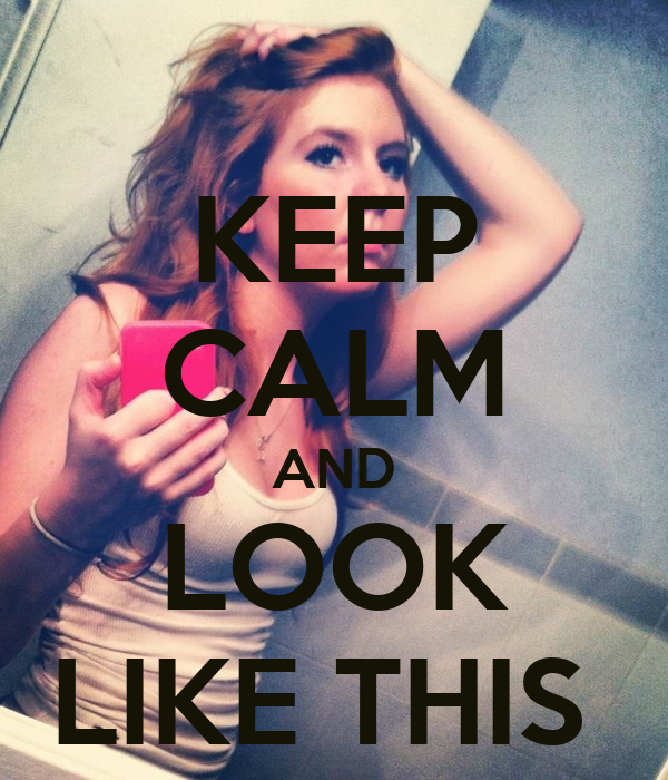 KEEP CALM AND LOOK LIKE THIS