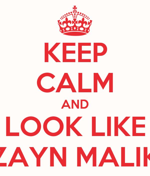 KEEP CALM AND LOOK LIKE ZAYN MALIK