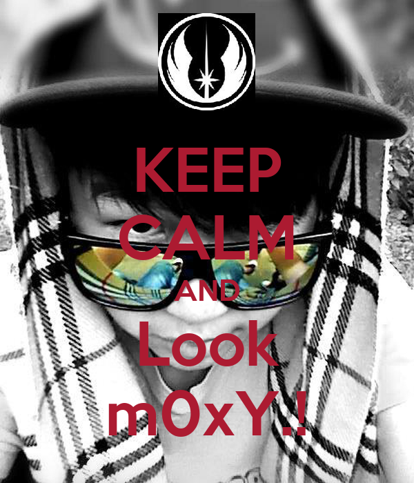KEEP CALM AND Look m0xY.!