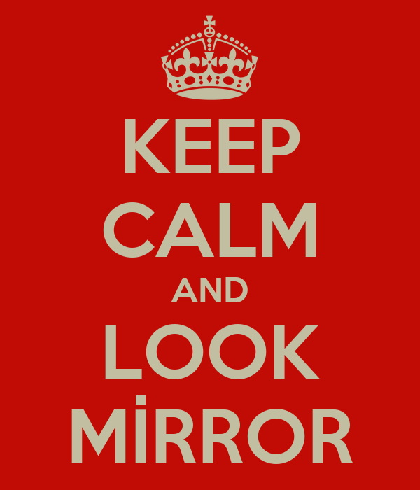 KEEP CALM AND LOOK MİRROR