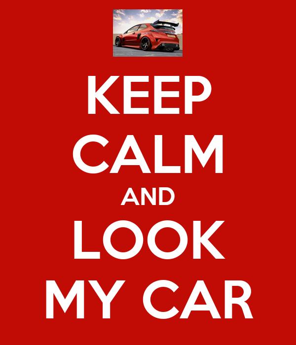 KEEP CALM AND LOOK MY CAR