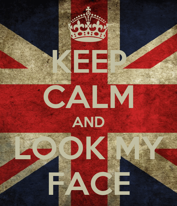 KEEP CALM AND LOOK MY FACE