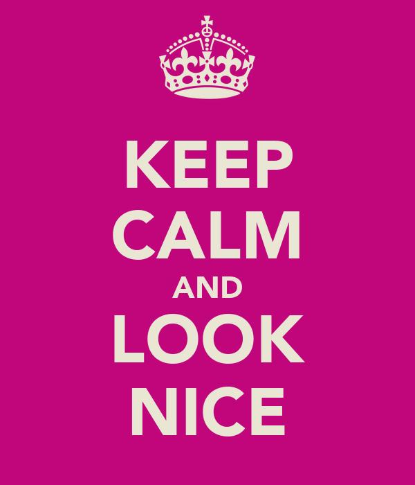 KEEP CALM AND LOOK NICE