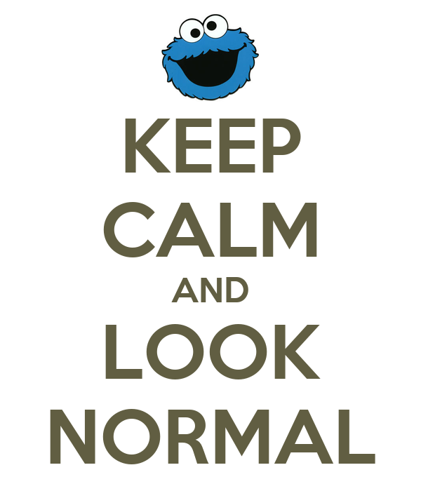 KEEP CALM AND LOOK NORMAL