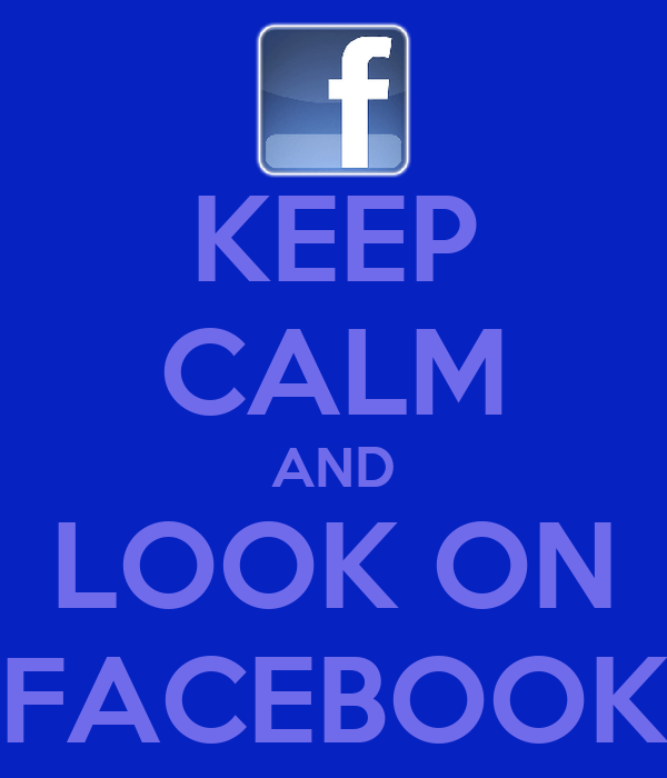 KEEP CALM AND LOOK ON FACEBOOK