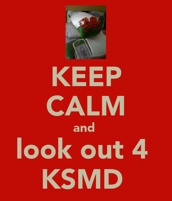KEEP CALM and  look out 4  KSMD