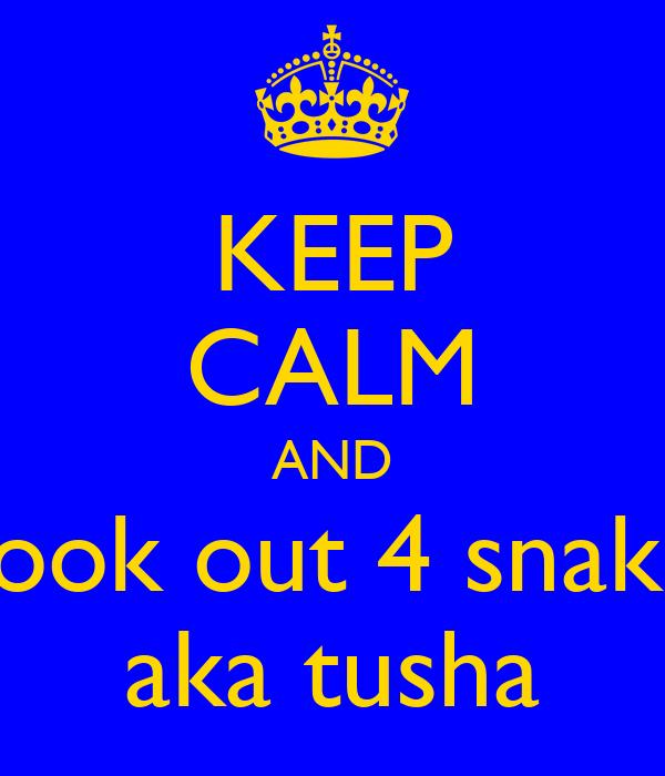 KEEP CALM AND look out 4 snaks aka tusha