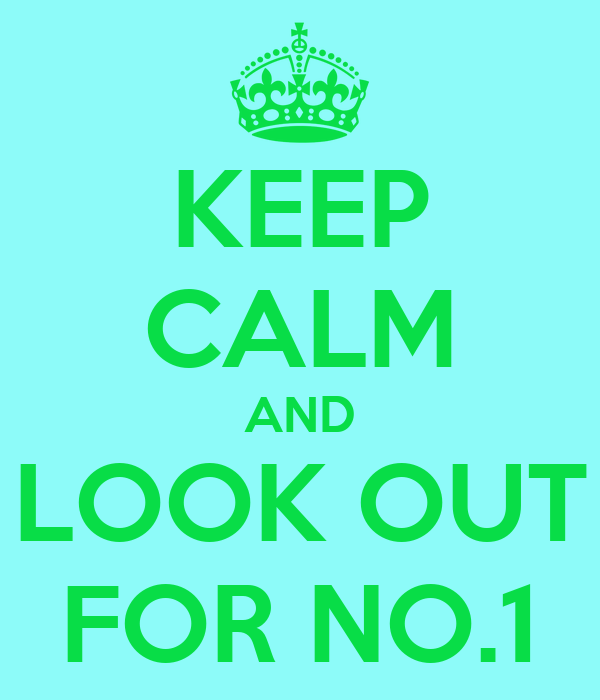 KEEP CALM AND  LOOK OUT  FOR NO.1