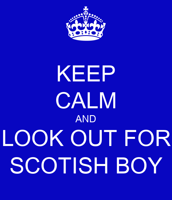 KEEP CALM AND LOOK OUT FOR SCOTISH BOY