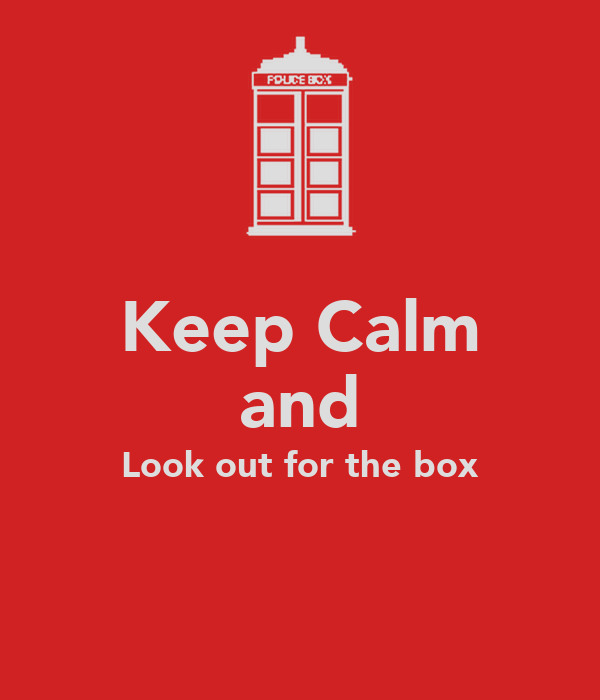 Keep Calm and Look out for the box