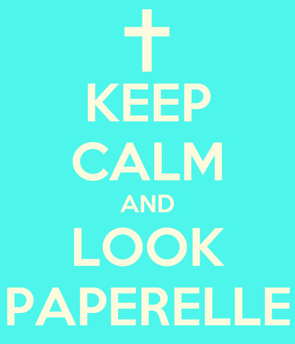 KEEP CALM AND LOOK PAPERELLE