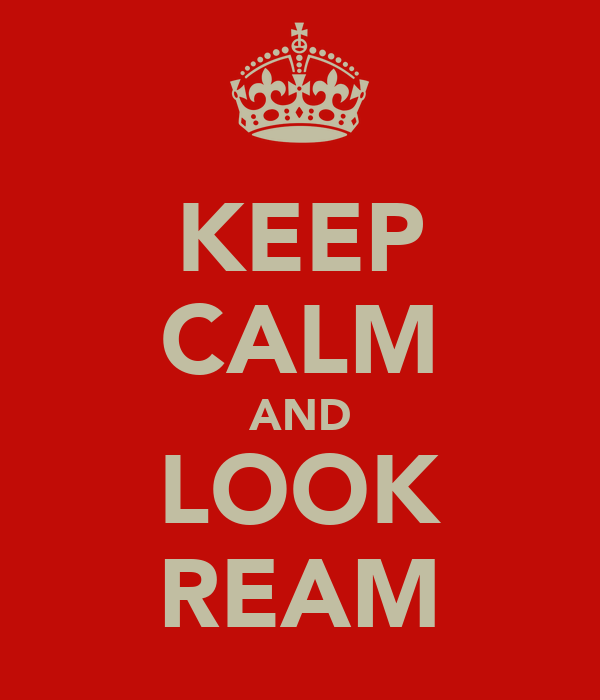KEEP CALM AND LOOK REAM