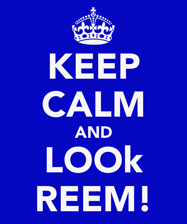 KEEP CALM AND LOOk REEM!