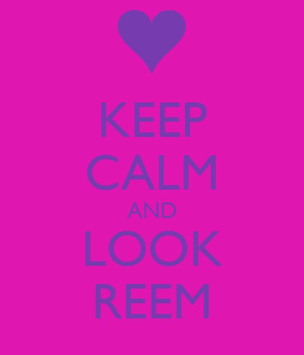 KEEP CALM AND LOOK REEM