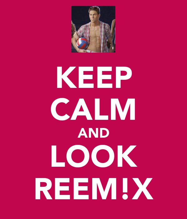 KEEP CALM AND LOOK REEM!X