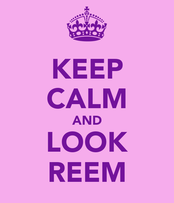 KEEP CALM AND LOOK REEM