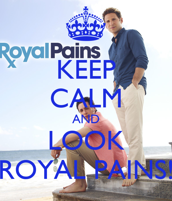 KEEP CALM AND LOOK ROYAL PAINS!