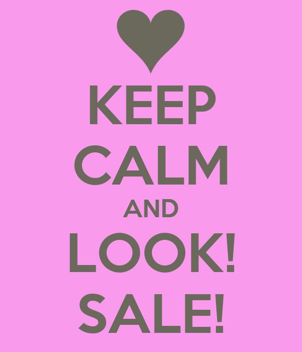 KEEP CALM AND LOOK! SALE!