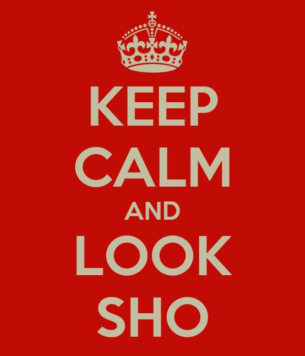 KEEP CALM AND LOOK SHO
