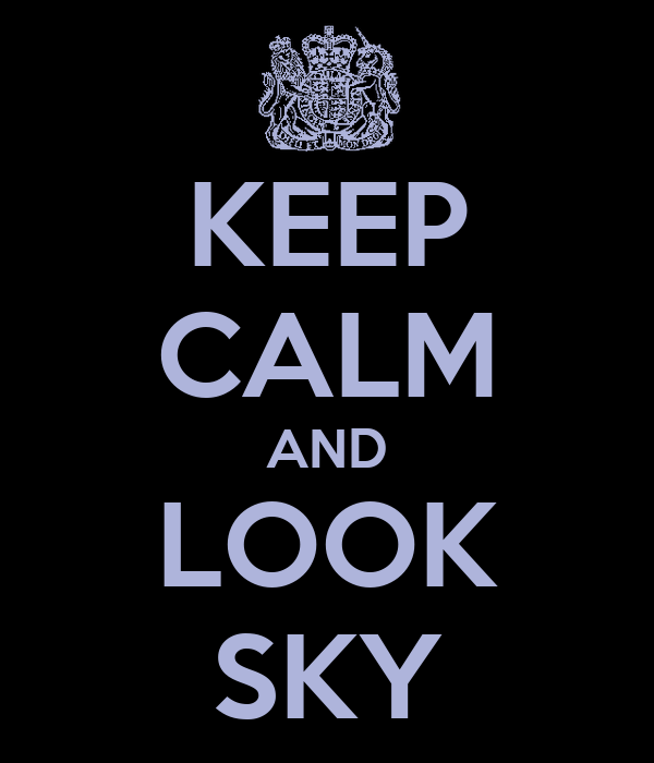KEEP CALM AND LOOK SKY