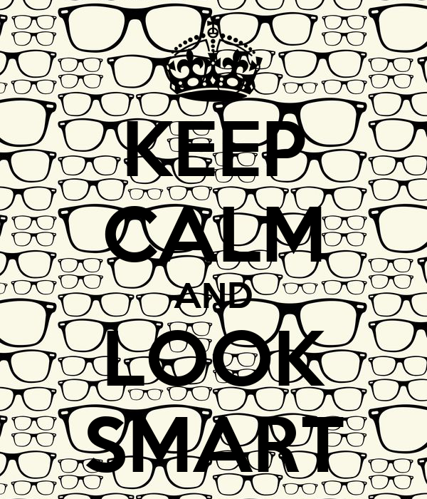 KEEP CALM AND LOOK SMART