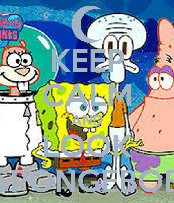 KEEP CALM AND LOOK SPONGEBOB