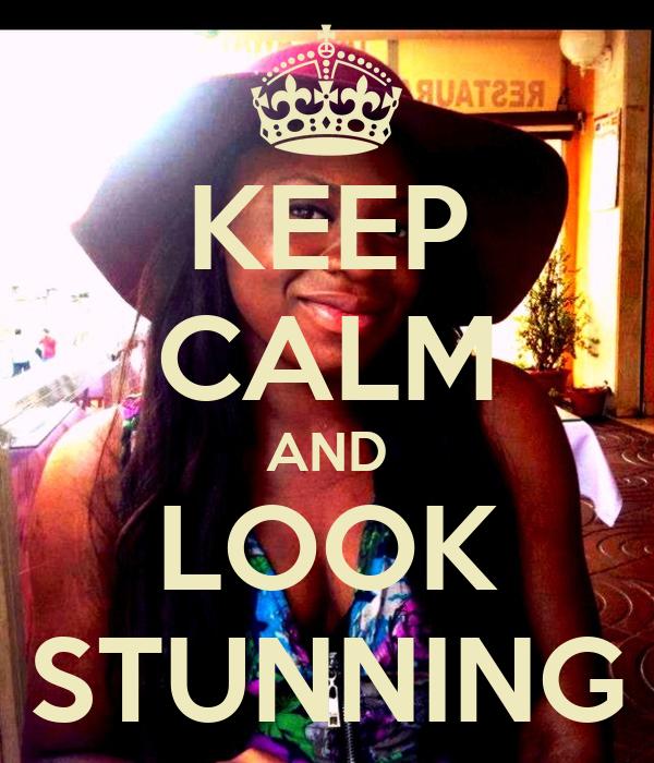 KEEP CALM AND LOOK STUNNING