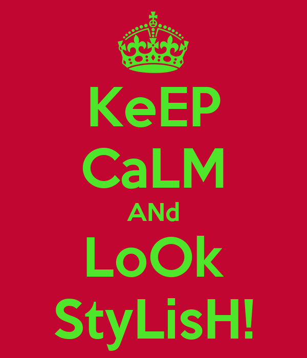 KeEP CaLM ANd LoOk StyLisH!