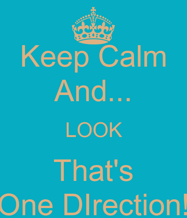 Keep Calm And... LOOK That's One DIrection!