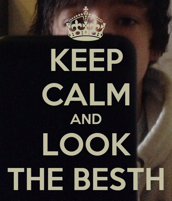 KEEP CALM AND LOOK THE BESTH