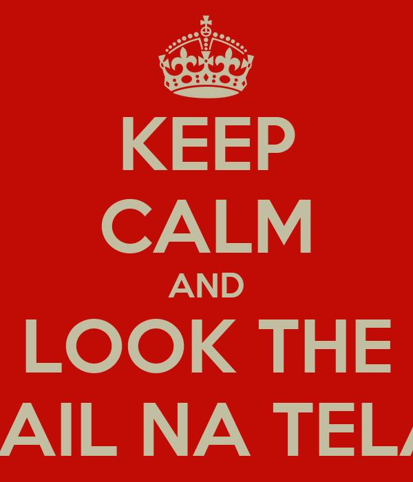 KEEP CALM AND LOOK THE FAIL NA TELA