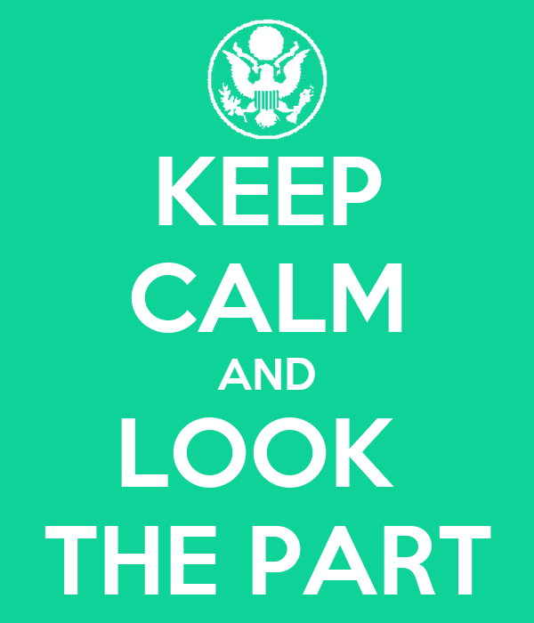KEEP CALM AND LOOK  THE PART