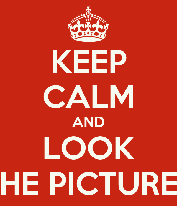 KEEP CALM AND LOOK THE PICTURES