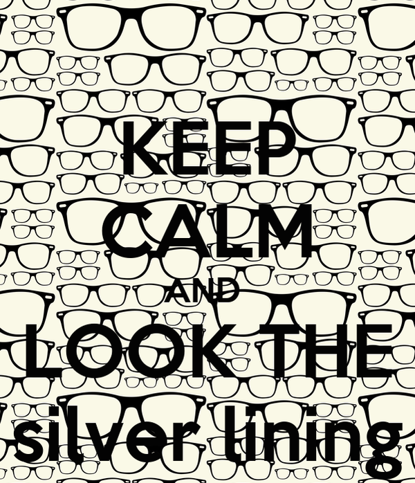KEEP CALM AND  LOOK THE silver lining