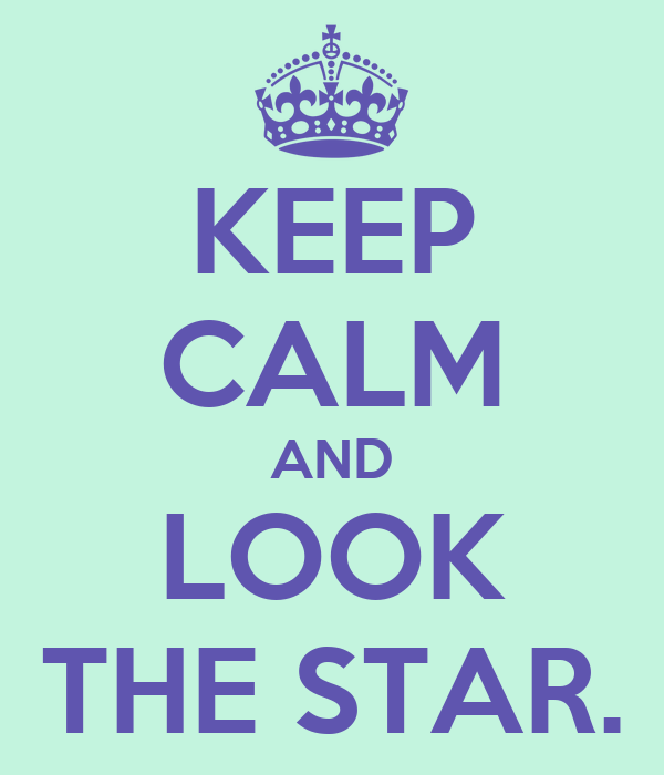 KEEP CALM AND LOOK THE STAR.