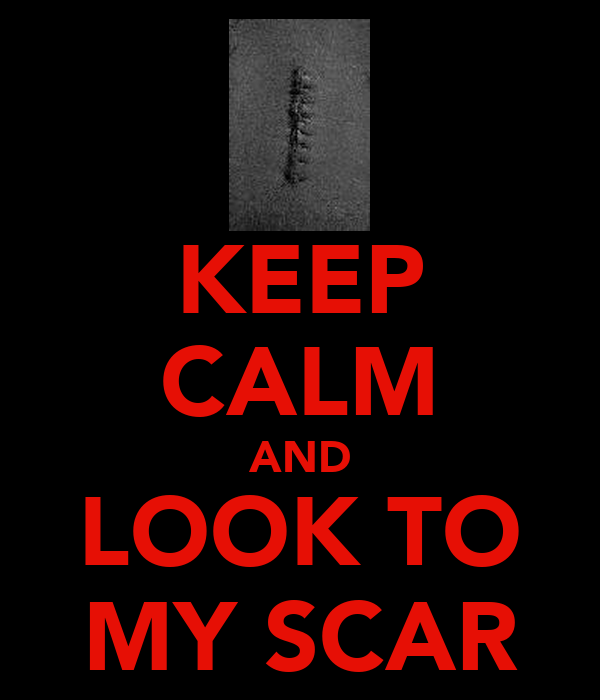 KEEP CALM AND LOOK TO MY SCAR