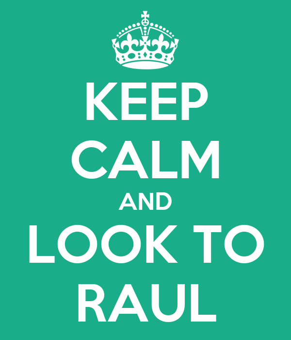 KEEP CALM AND LOOK TO RAUL