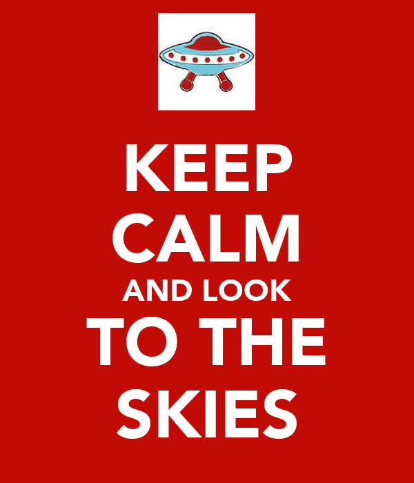 KEEP CALM AND LOOK TO THE SKIES